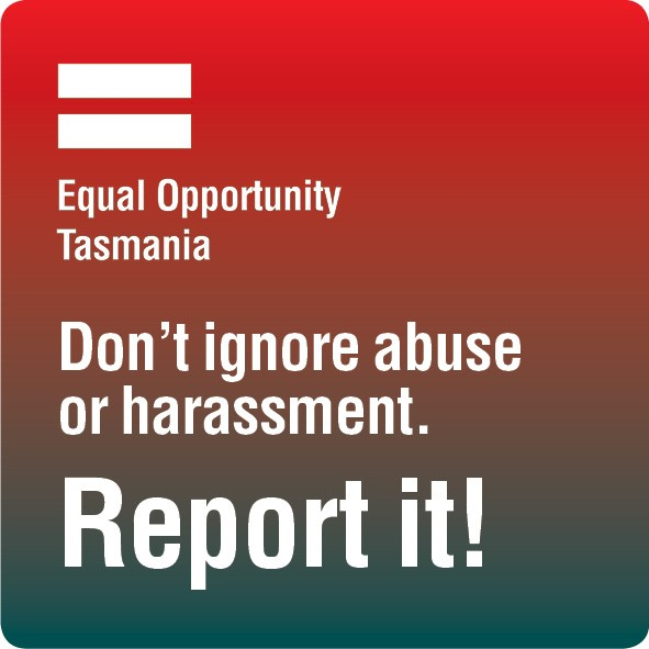 Don't ignore abuse or harassment. Report it! Equal Opportunity Tasmania